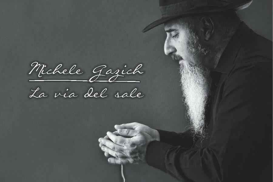 MICHELE GAZICH E «LA VIA DEL SALE». Itinerari umani che conducono alla speranza