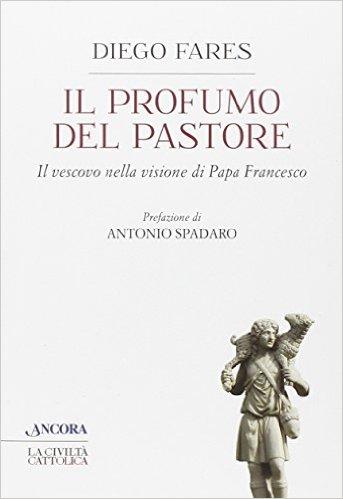 Il profumo del pastore. Il vescovo nella visione di Papa Francesco
