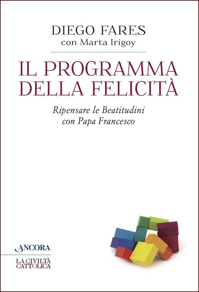 Il programma della felicità. Ripensare le Beatitudini con papa Francesco
