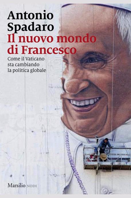 IL NUOVO MONDO DI FRANCESCO. Come il Vaticano sta cambiando la politica globale