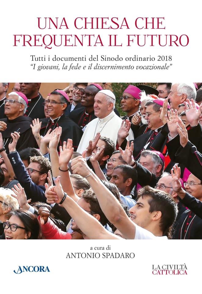 UNA CHIESA CHE FREQUENTA IL FUTURO. Tutti i documenti del Sinodo ordinario 2018