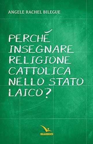 Perché insegnare religione cattolica nello stato laico?