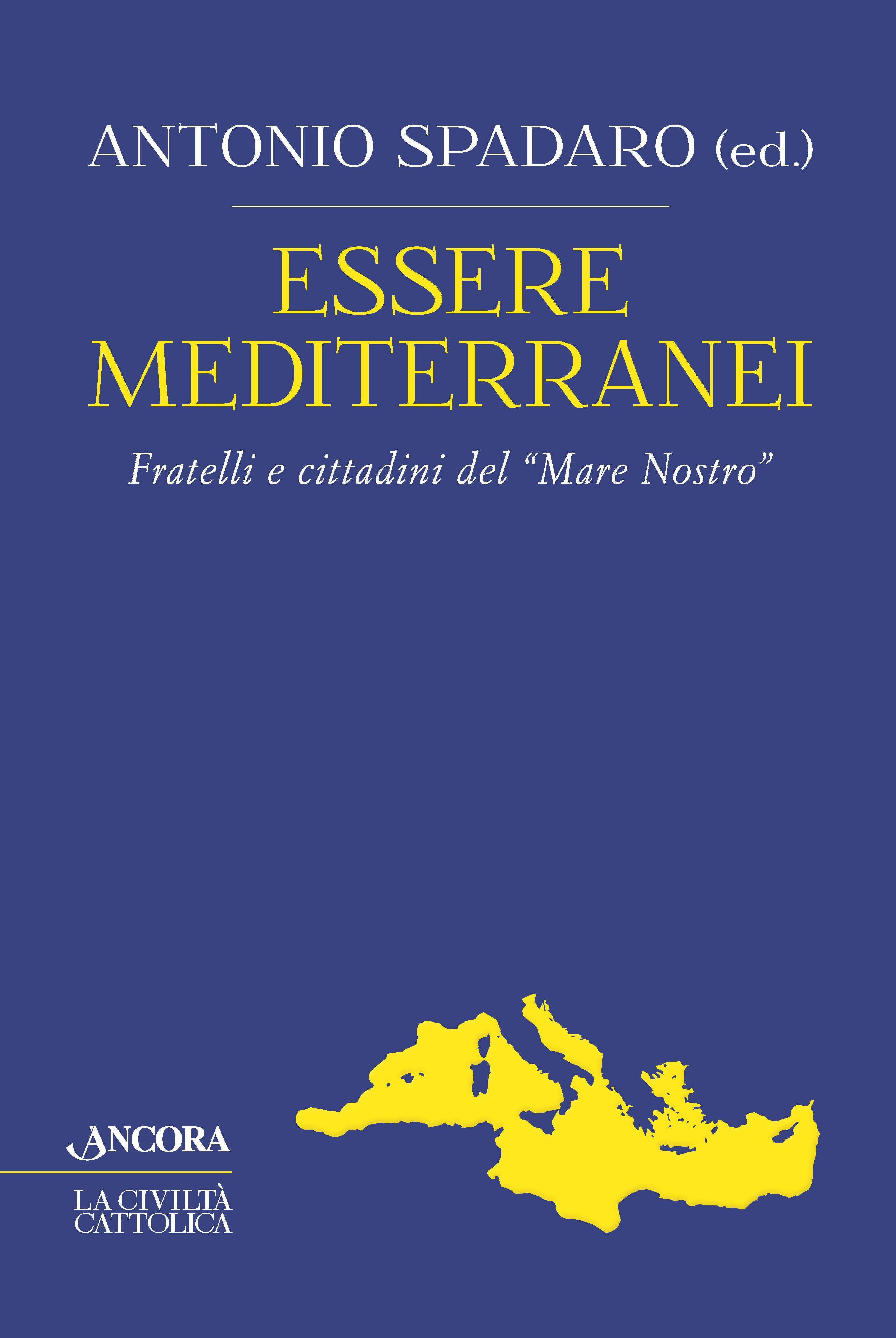 """ESSERE MEDITERRANEI. Fratelli e cittadini del """"Mare Nostro"""""""