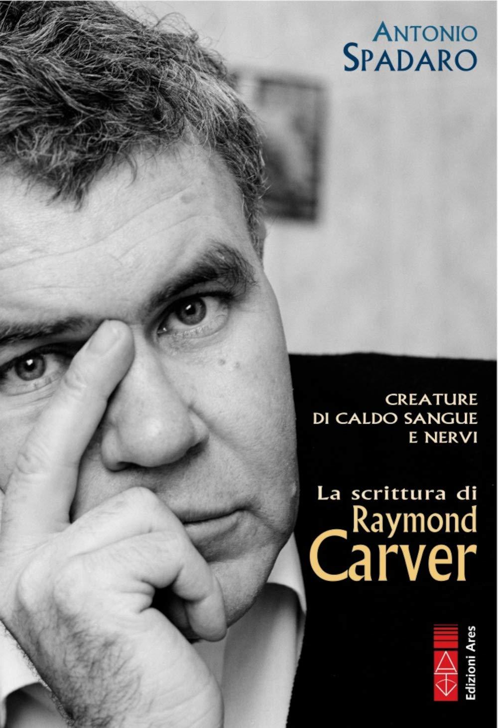 CREATURE DI CALDO SANGUE E NERVI. La scrittura di Raymond Carver