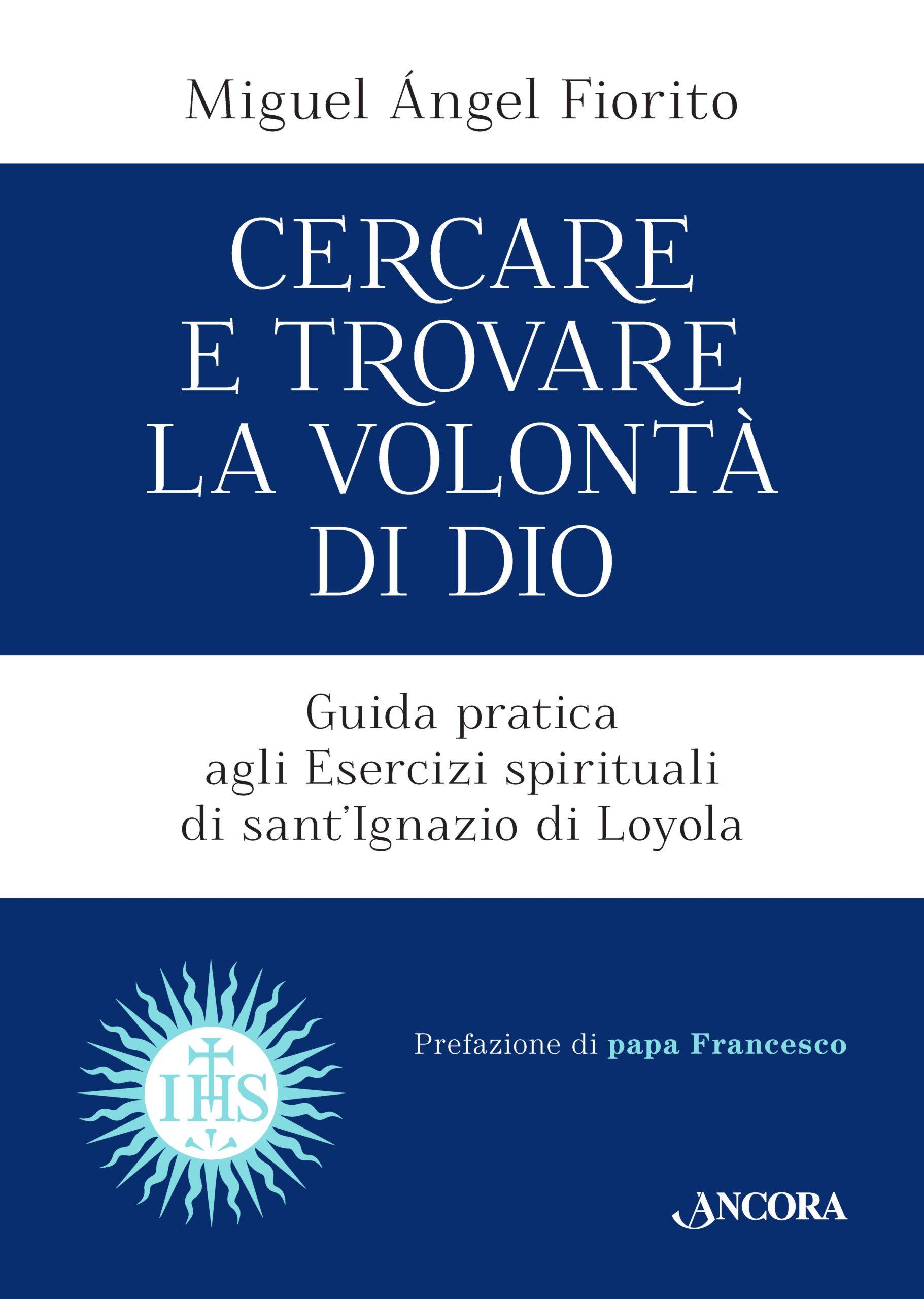 CERCARE E TROVARE LA VOLONTÀ DI DIO. Guida pratica agli Esercizi spirituali di sant'Ignazio di Loyola